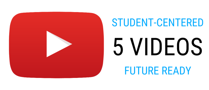 5 Videos Student-Centered Future Ready 4