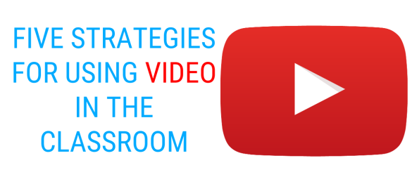 Five Strategies for Using Video in the Classroom