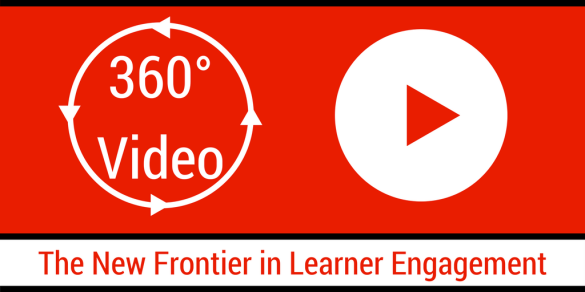 360 Video - The New Frontier in Learner Engagement