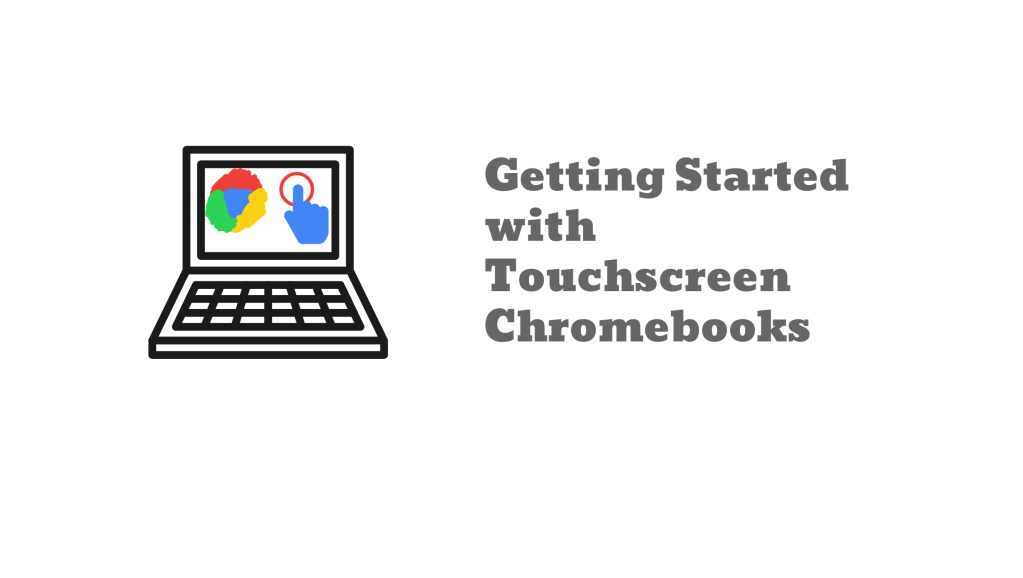 Getting Started with Touchscreen Chromebooks blog post image.
