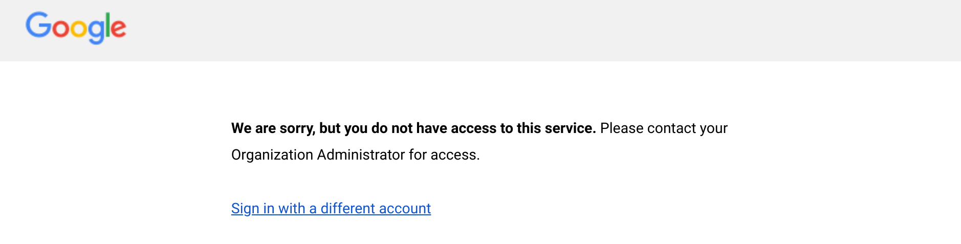 "Google error message that reads:  ""We are sorry, but you do not have access to this service. Please contact your Organization Administrator for access.  Sign in with a different account"""