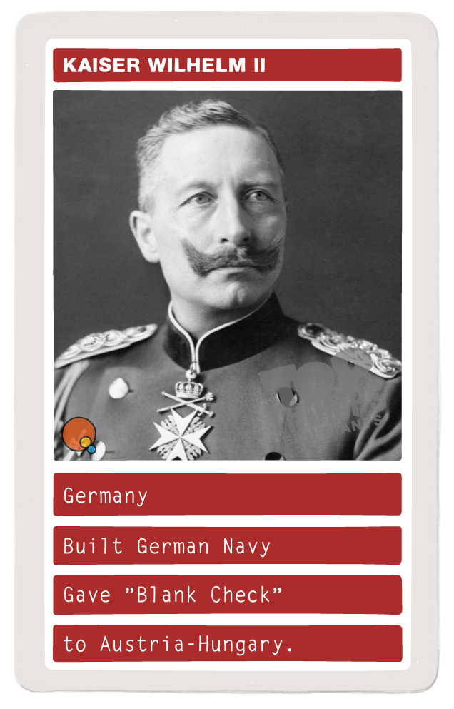 "Germany - Built German Navy. Gave ""Blank Check"" to Austria-Hungary."