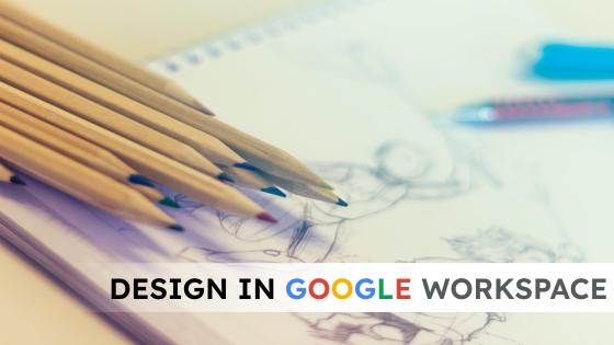 Design in Google Workspace