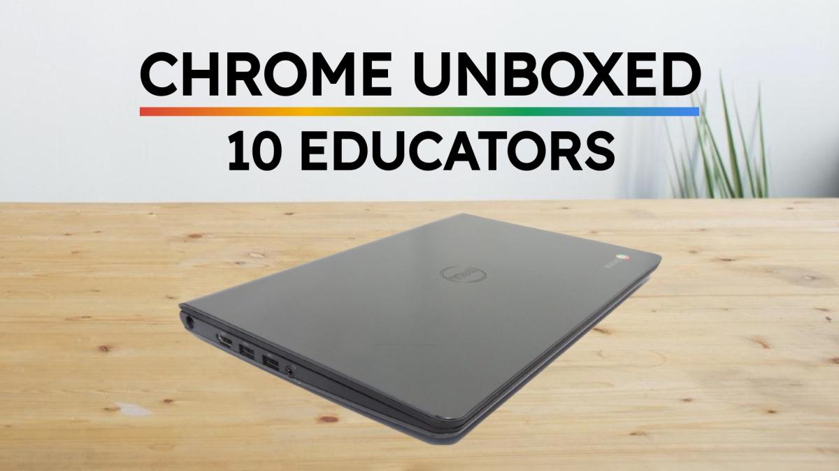 Chrome Unboxed - 10 Educators