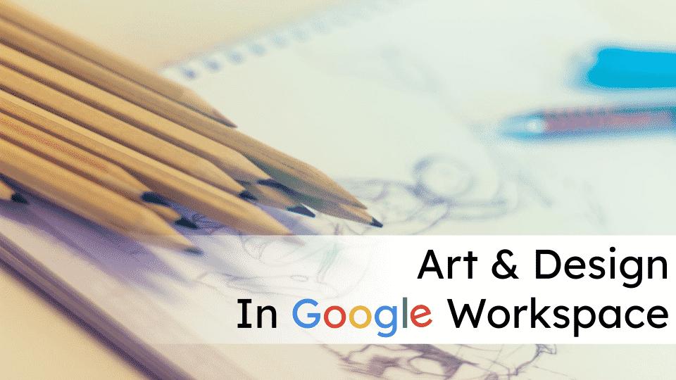 Art & Design in Google Workspace